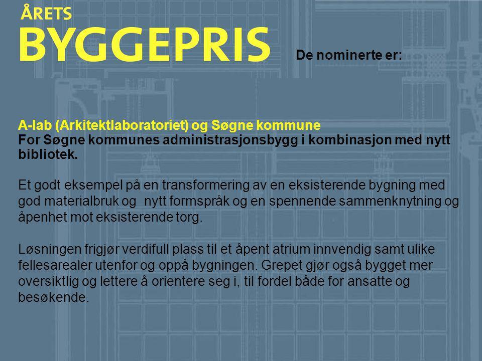 De nominerte er: A-lab (Arkitektlaboratoriet) og Søgne kommune. For Søgne kommunes administrasjonsbygg i kombinasjon med nytt bibliotek.