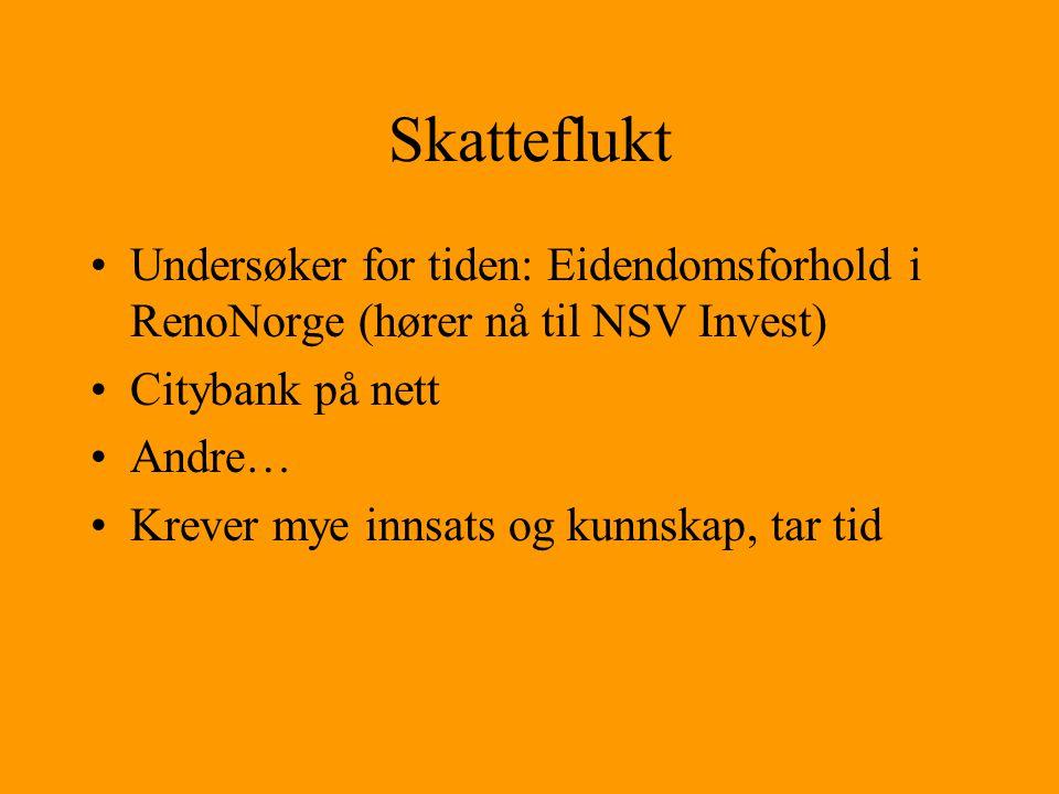 Skatteflukt Undersøker for tiden: Eidendomsforhold i RenoNorge (hører nå til NSV Invest) Citybank på nett.