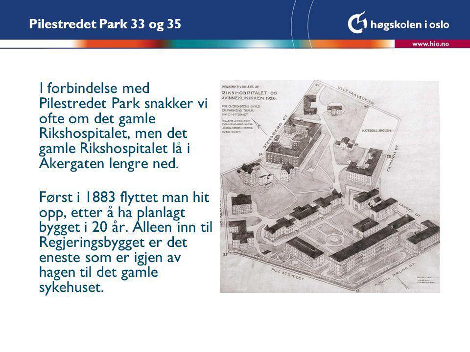 I forbindelse med Pilestredet Park snakker vi ofte om det gamle Rikshospitalet, men det gamle Rikshospitalet lå i Akergaten lengre ned.