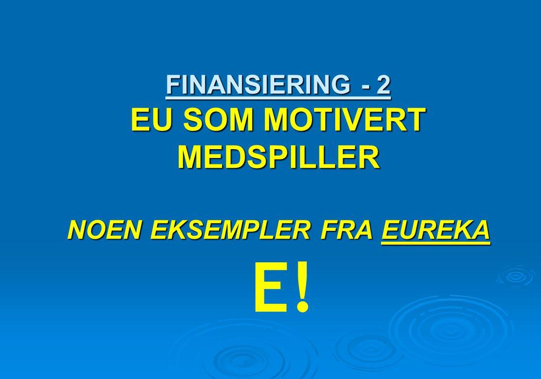 FINANSIERING - 2 EU SOM MOTIVERT MEDSPILLER NOEN EKSEMPLER FRA EUREKA E!