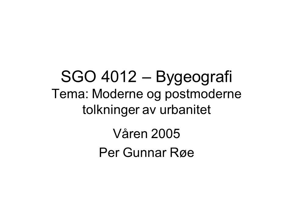 SGO 4012 – Bygeografi Tema: Moderne og postmoderne tolkninger av urbanitet