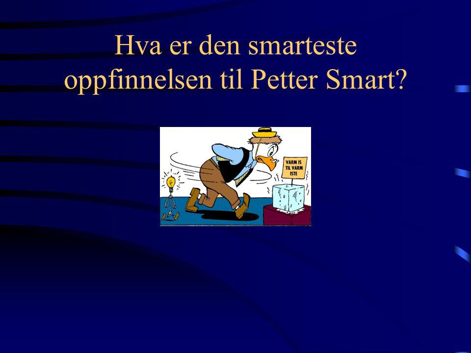 Hva er den smarteste oppfinnelsen til Petter Smart