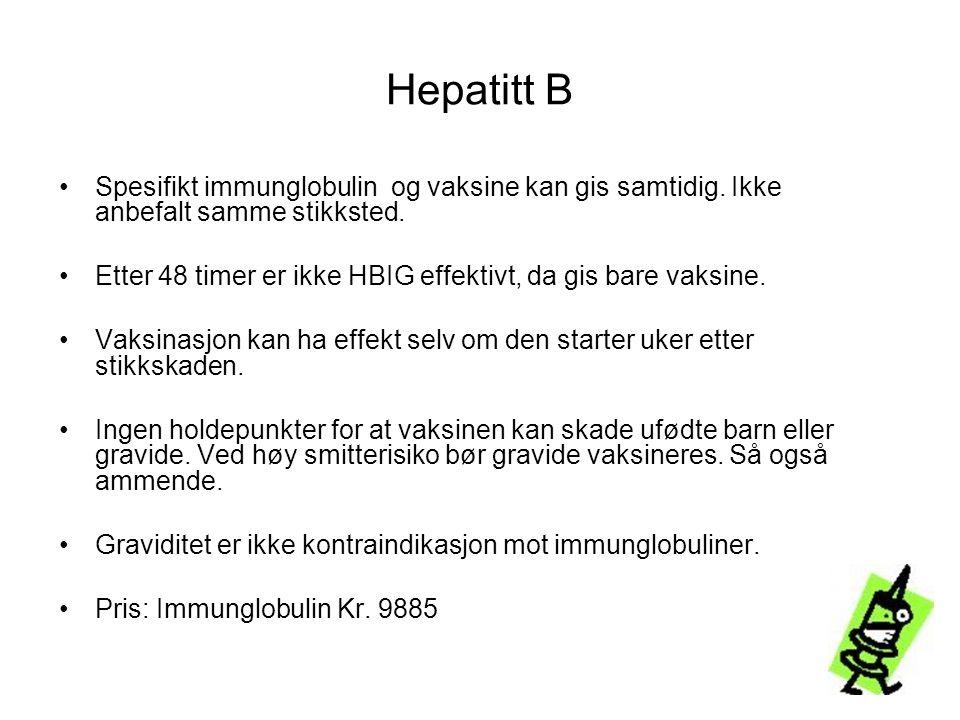 Hepatitt B Spesifikt immunglobulin og vaksine kan gis samtidig. Ikke anbefalt samme stikksted.