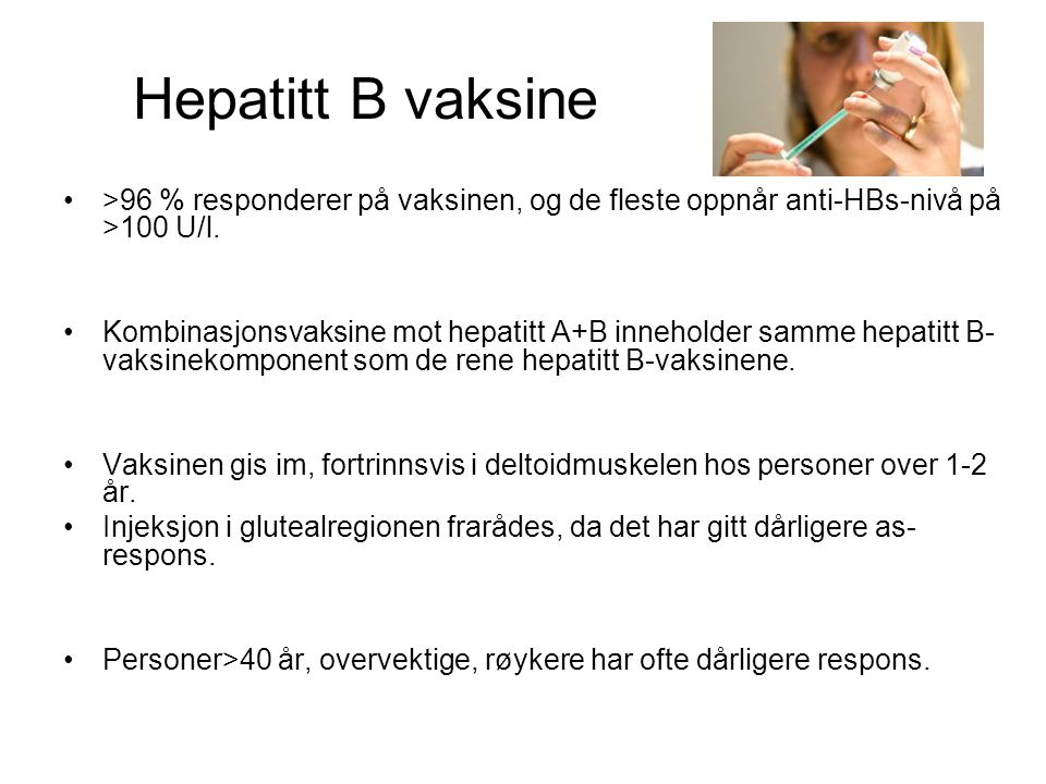 Hepatitt B vaksine >96 % responderer på vaksinen, og de fleste oppnår anti-HBs-nivå på >100 U/l.