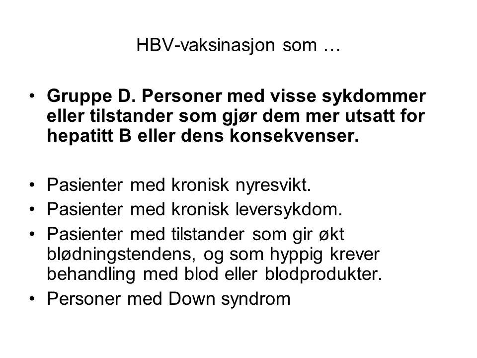HBV-vaksinasjon som … Gruppe D. Personer med visse sykdommer eller tilstander som gjør dem mer utsatt for hepatitt B eller dens konsekvenser.