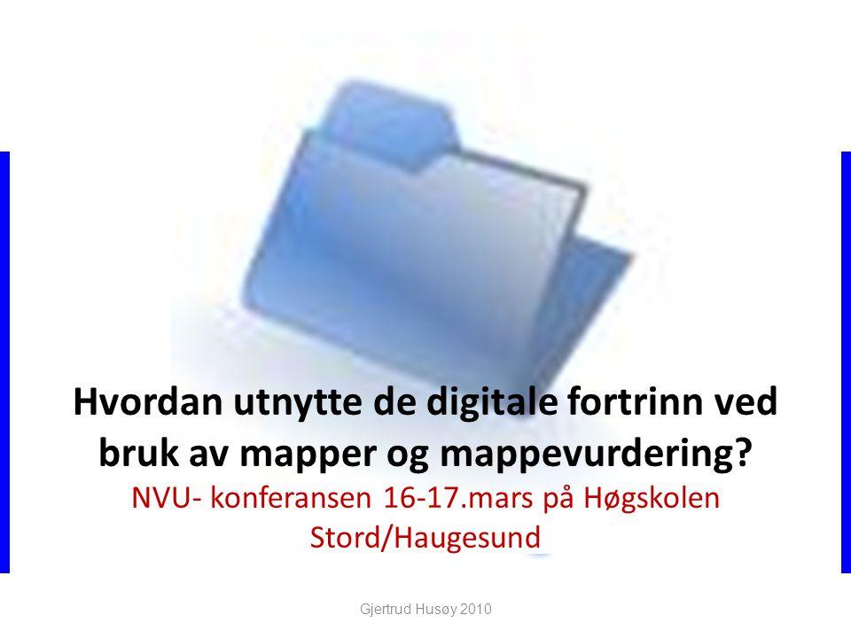 Hvordan utnytte de digitale fortrinn ved bruk av mapper og mappevurdering NVU- konferansen 16-17.mars på Høgskolen Stord/Haugesund