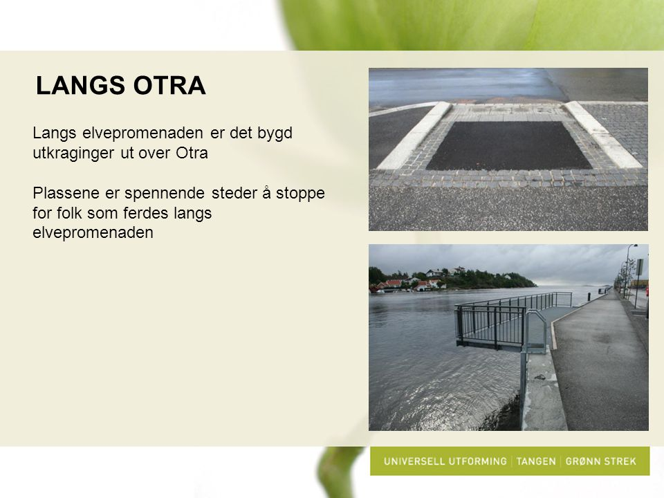 LANGS OTRA Langs elvepromenaden er det bygd utkraginger ut over Otra
