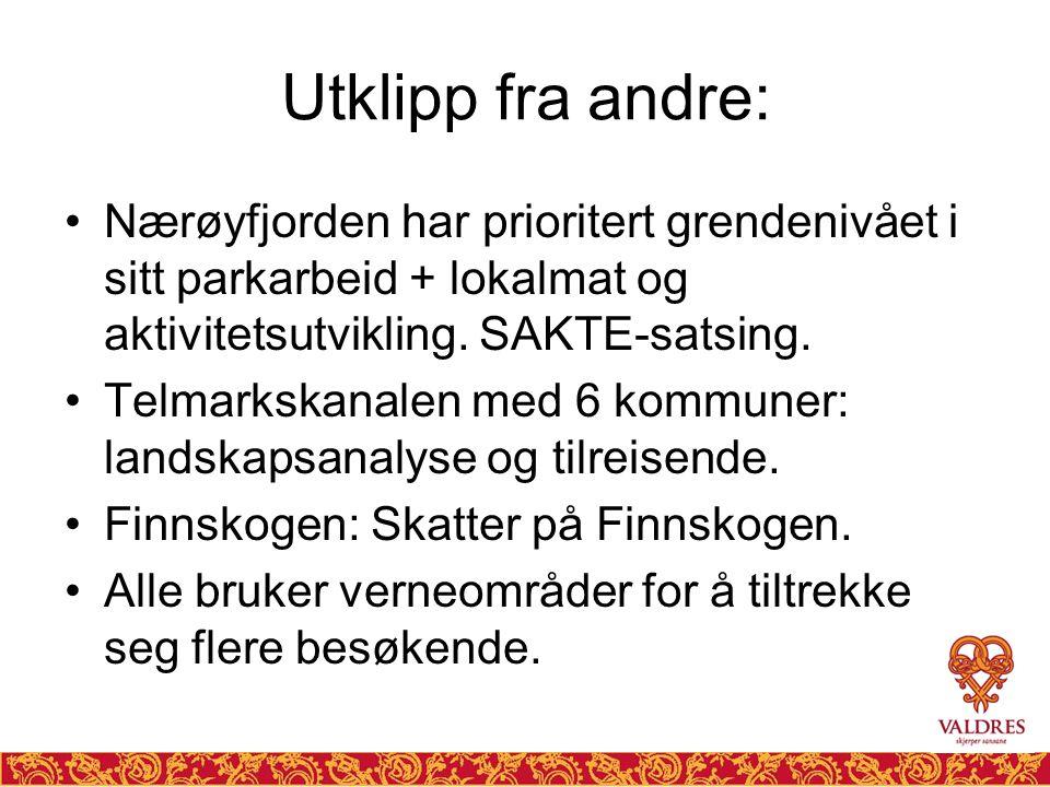 Utklipp fra andre: Nærøyfjorden har prioritert grendenivået i sitt parkarbeid + lokalmat og aktivitetsutvikling. SAKTE-satsing.