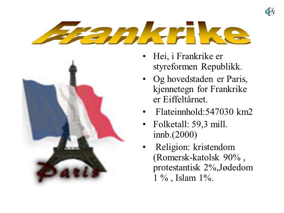 Frankrike Hei, i Frankrike er styreformen Republikk.