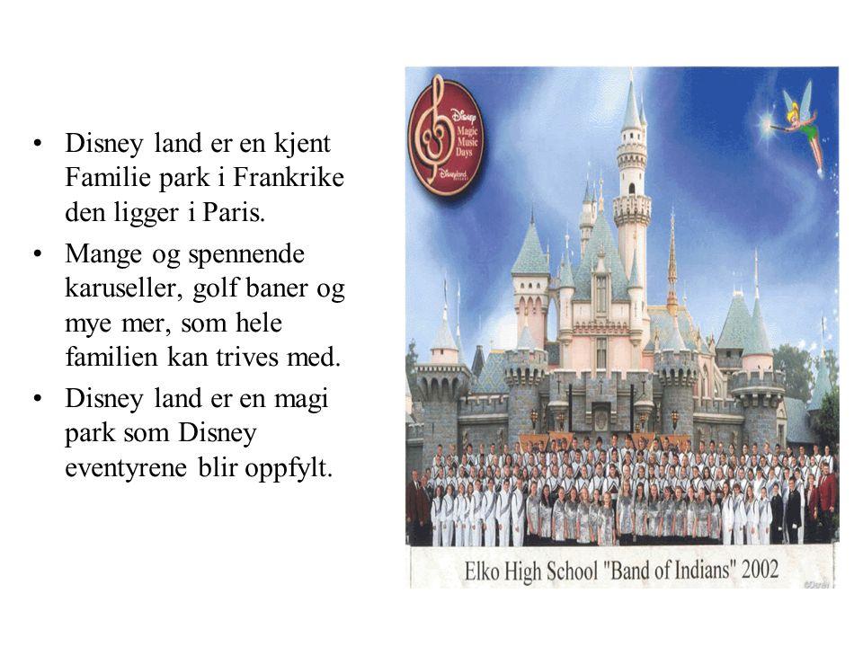 Disney land er en kjent Familie park i Frankrike den ligger i Paris.