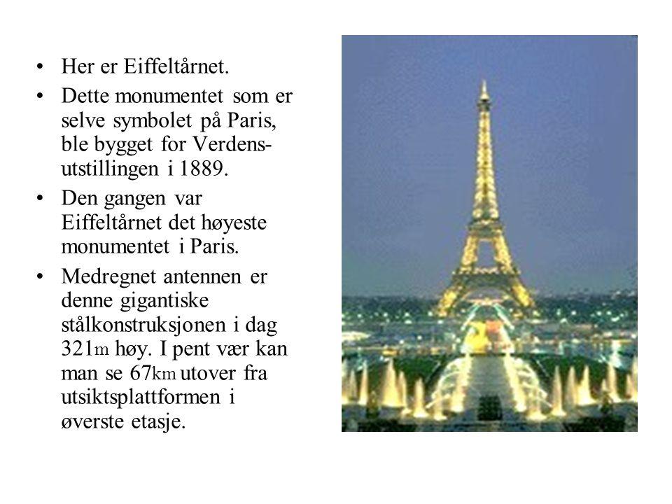 Her er Eiffeltårnet. Dette monumentet som er selve symbolet på Paris, ble bygget for Verdens-utstillingen i 1889.