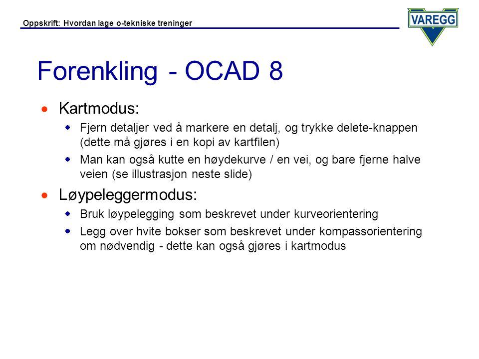 Forenkling - OCAD 8 Kartmodus: Løypeleggermodus: