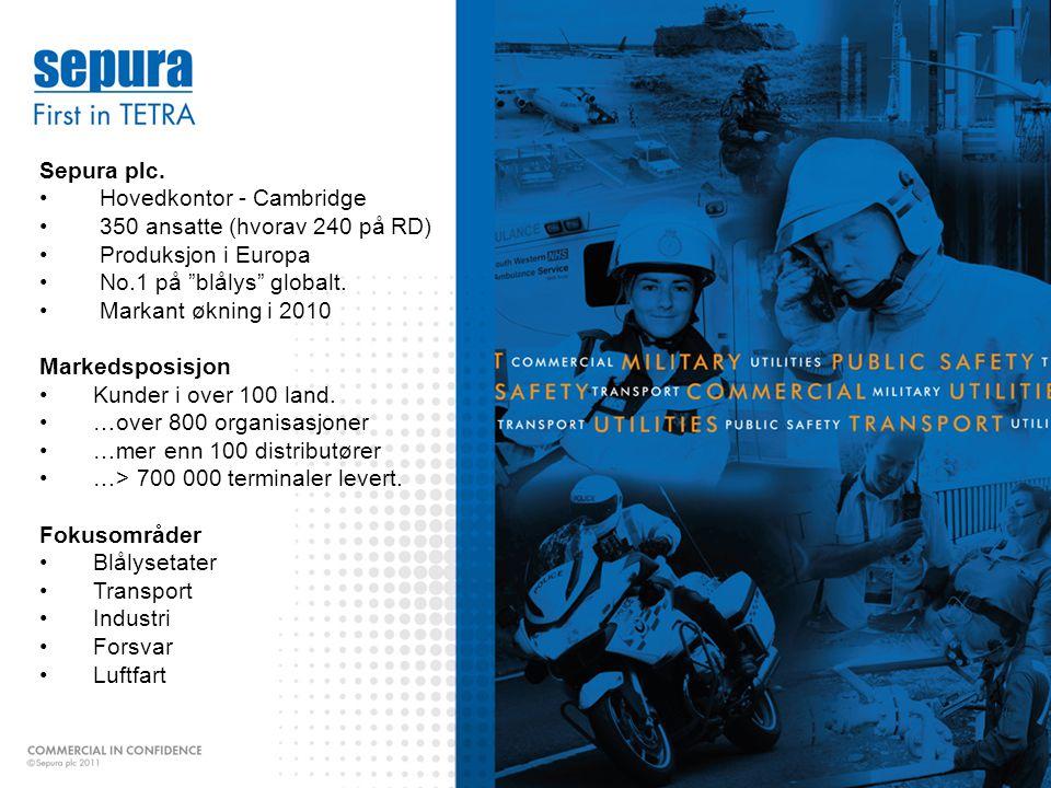 Sepura plc. • Hovedkontor - Cambridge. • 350 ansatte (hvorav 240 på RD) • Produksjon i Europa.