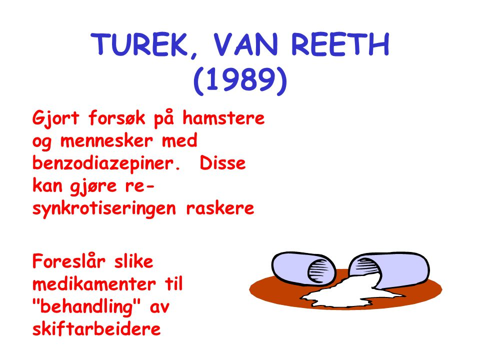 TUREK, VAN REETH (1989) Gjort forsøk på hamstere og mennesker med benzodiazepiner. Disse kan gjøre re-synkrotiseringen raskere.
