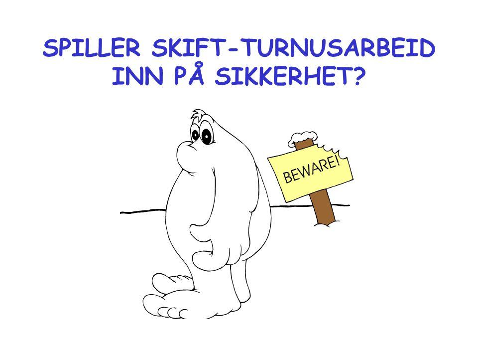 SPILLER SKIFT-TURNUSARBEID INN PÅ SIKKERHET