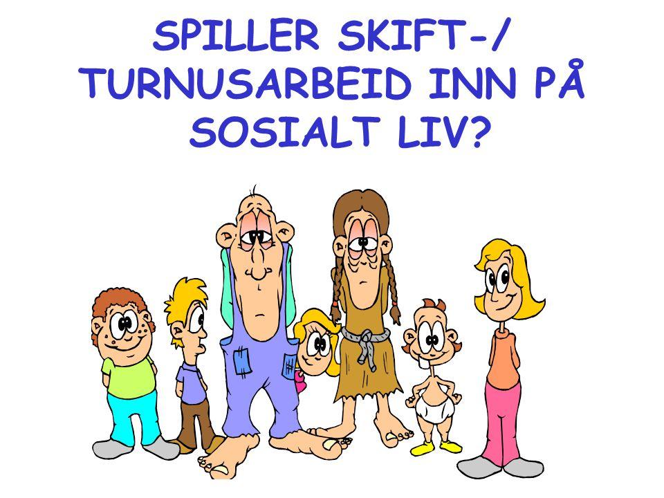 SPILLER SKIFT-/ TURNUSARBEID INN PÅ SOSIALT LIV