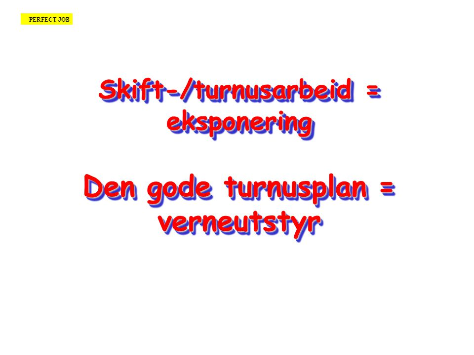 Skift-/turnusarbeid = eksponering