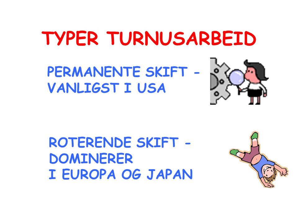TYPER TURNUSARBEID PERMANENTE SKIFT - VANLIGST I USA ROTERENDE SKIFT -
