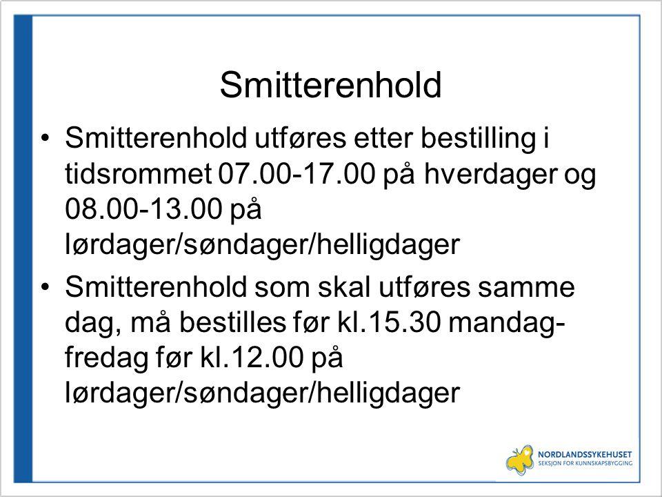 Smitterenhold Smitterenhold utføres etter bestilling i tidsrommet 07.00-17.00 på hverdager og 08.00-13.00 på lørdager/søndager/helligdager.
