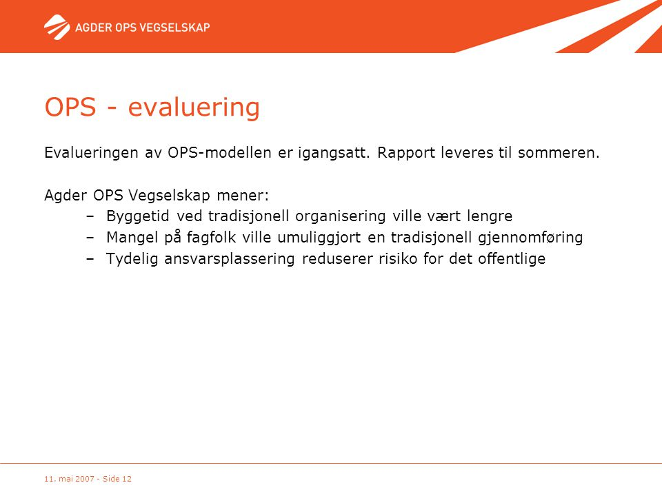 OPS - evaluering Evalueringen av OPS-modellen er igangsatt. Rapport leveres til sommeren. Agder OPS Vegselskap mener: