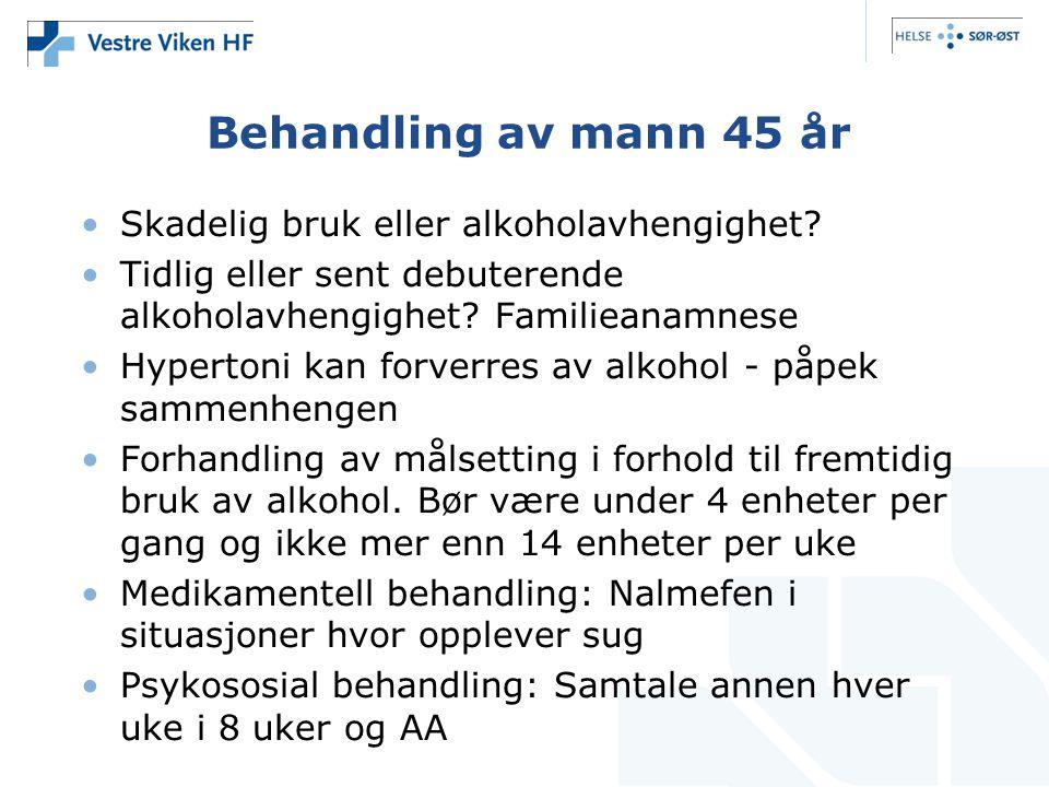 Behandling av mann 45 år Skadelig bruk eller alkoholavhengighet
