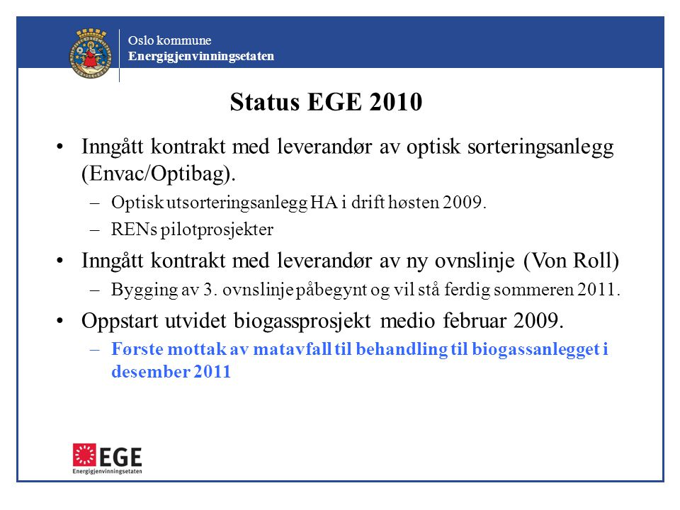Status EGE 2010 Inngått kontrakt med leverandør av optisk sorteringsanlegg (Envac/Optibag). Optisk utsorteringsanlegg HA i drift høsten 2009.