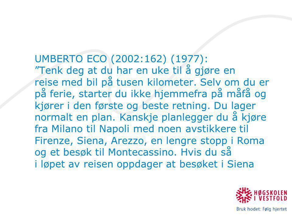 UMBERTO ECO (2002:162) (1977): Tenk deg at du har en uke til å gjøre en. reise med bil på tusen kilometer. Selv om du er.