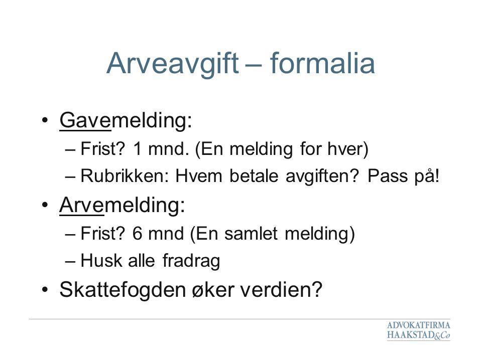 Arveavgift – formalia Gavemelding: Arvemelding: