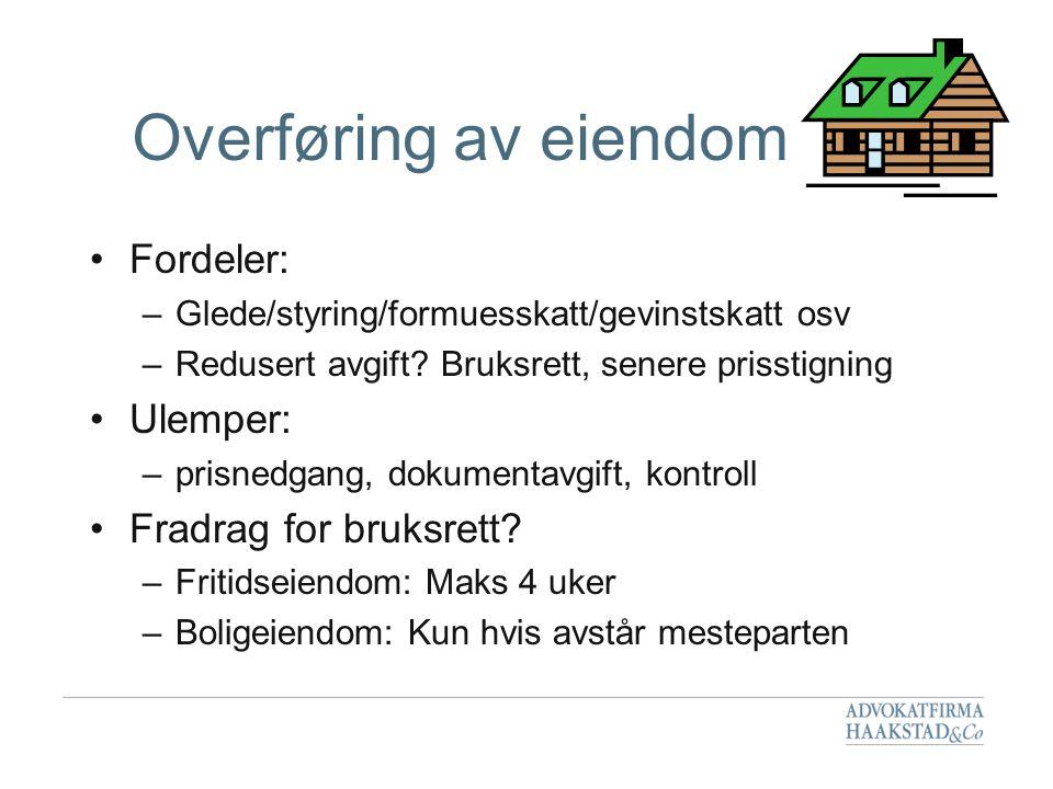 Overføring av eiendom Fordeler: Ulemper: Fradrag for bruksrett