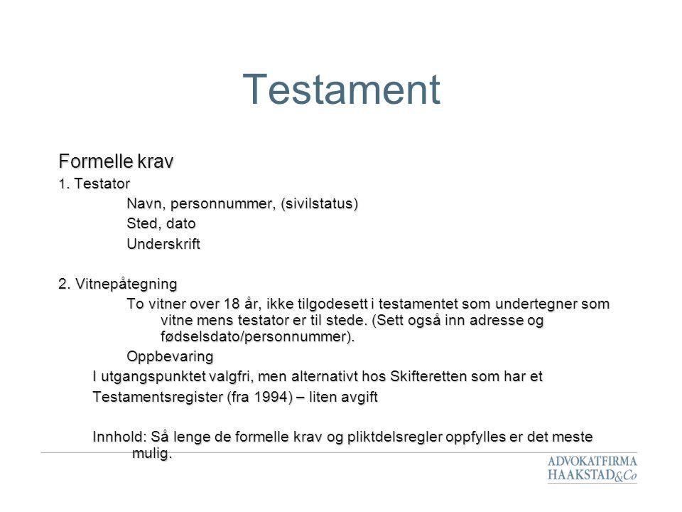 Testament Formelle krav Navn, personnummer, (sivilstatus) Sted, dato