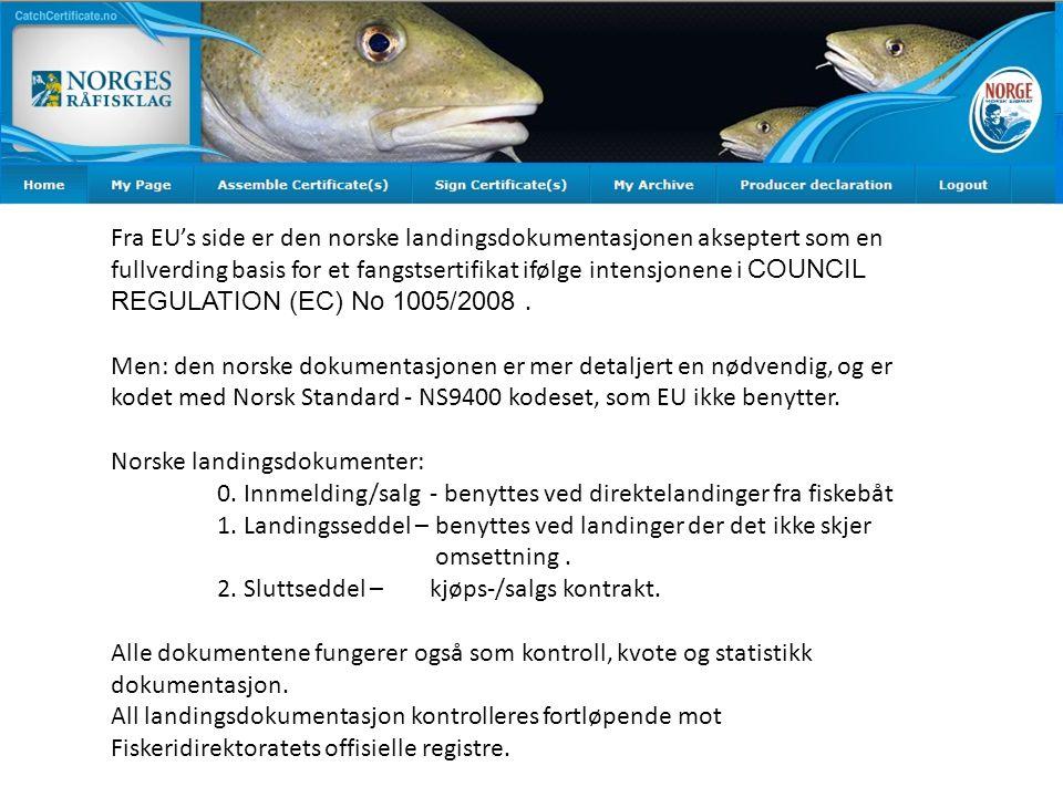 Fra EU's side er den norske landingsdokumentasjonen akseptert som en fullverding basis for et fangstsertifikat ifølge intensjonene i COUNCIL REGULATION (EC) No 1005/2008 .