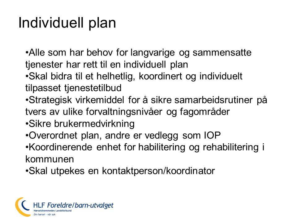 Individuell plan Alle som har behov for langvarige og sammensatte tjenester har rett til en individuell plan.
