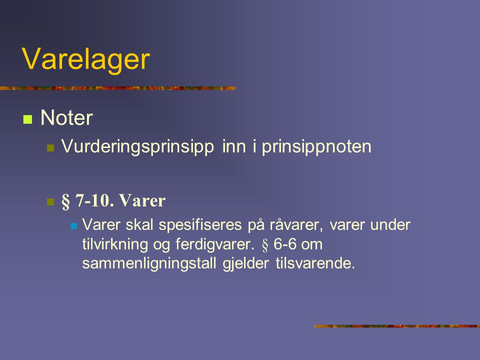 Varelager Noter Vurderingsprinsipp inn i prinsippnoten § 7-10. Varer