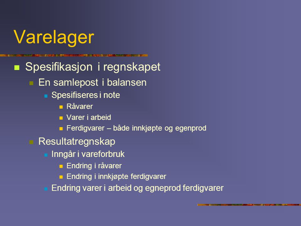 Varelager Spesifikasjon i regnskapet En samlepost i balansen