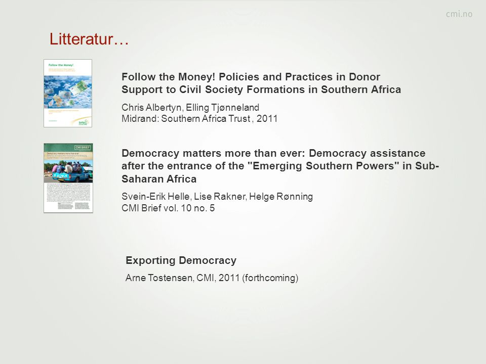 Litteratur… Follow the Money! Policies and Practices in Donor Support to Civil Society Formations in Southern Africa.