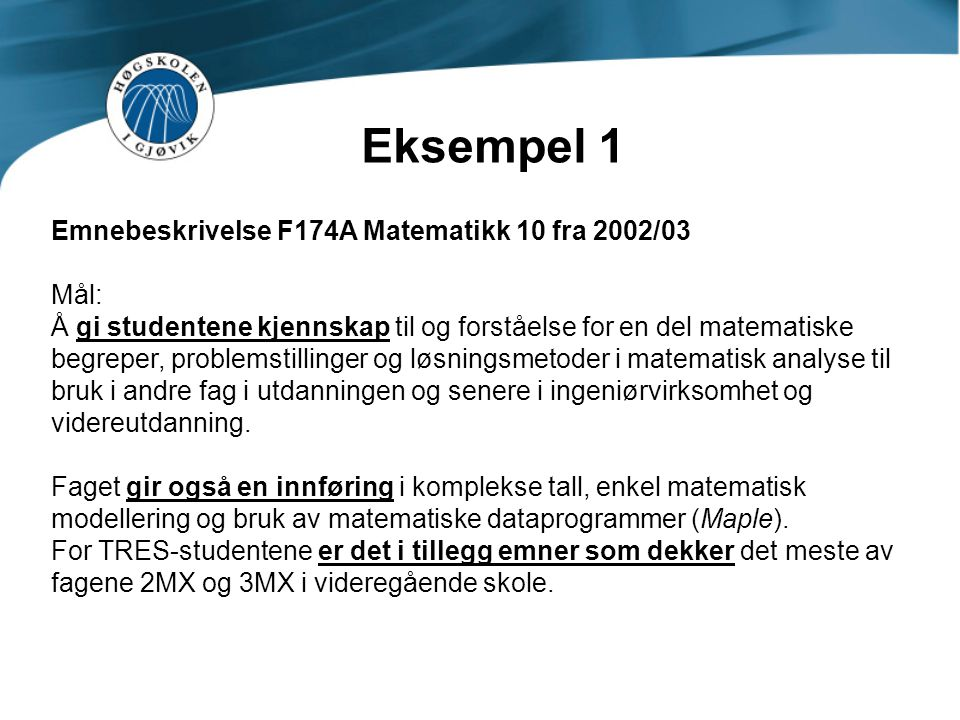 Eksempel 1 Emnebeskrivelse F174A Matematikk 10 fra 2002/03 Mål: