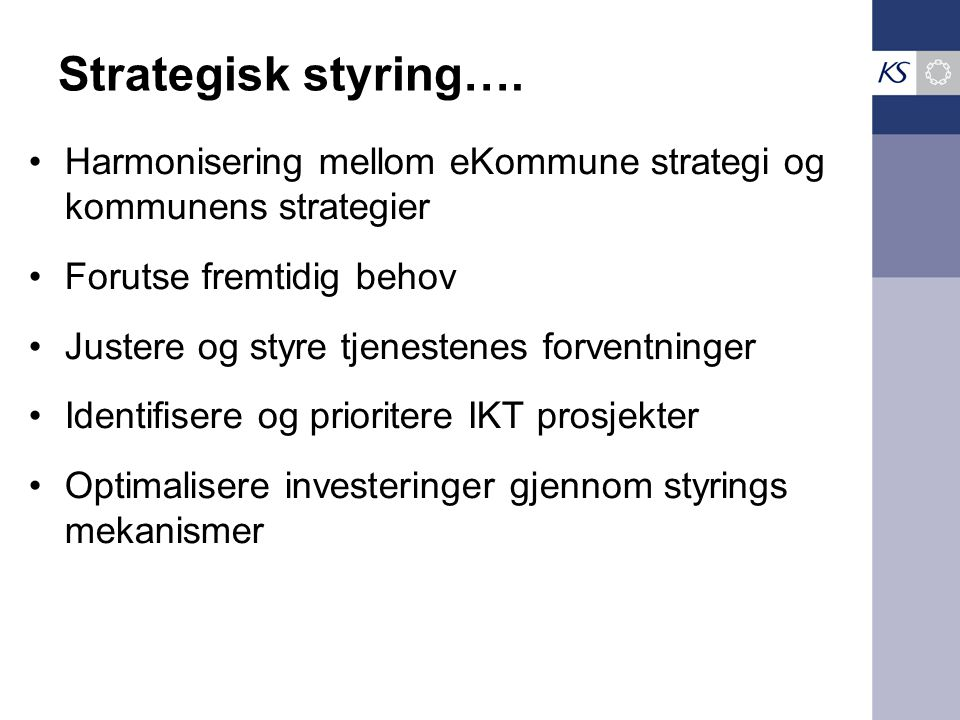 Strategisk styring…. Harmonisering mellom eKommune strategi og kommunens strategier. Forutse fremtidig behov.