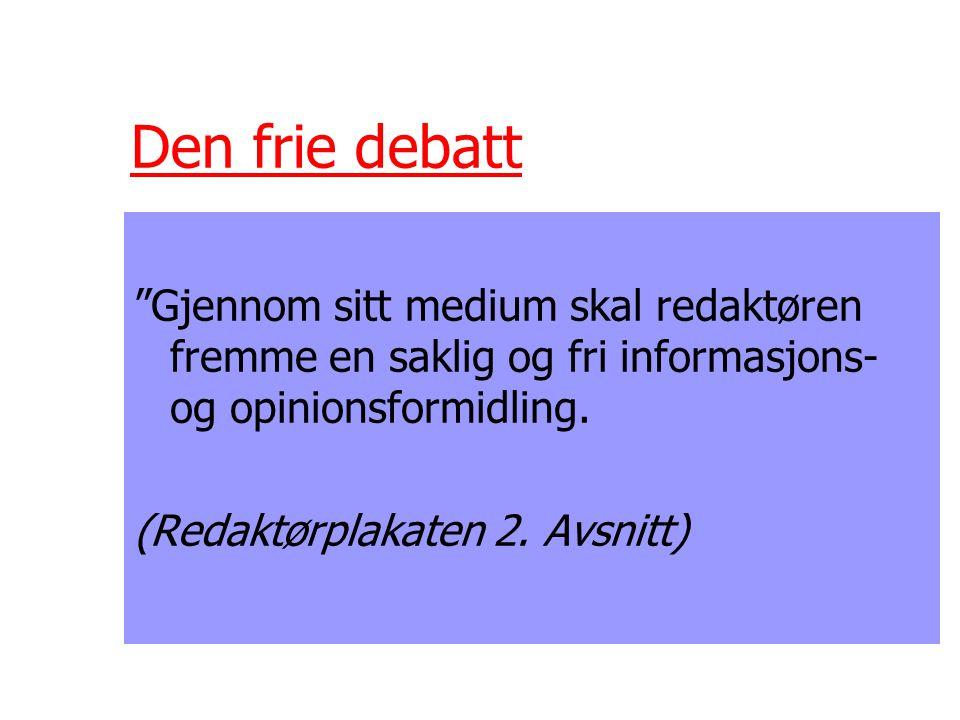 Den frie debatt Gjennom sitt medium skal redaktøren fremme en saklig og fri informasjons- og opinionsformidling.