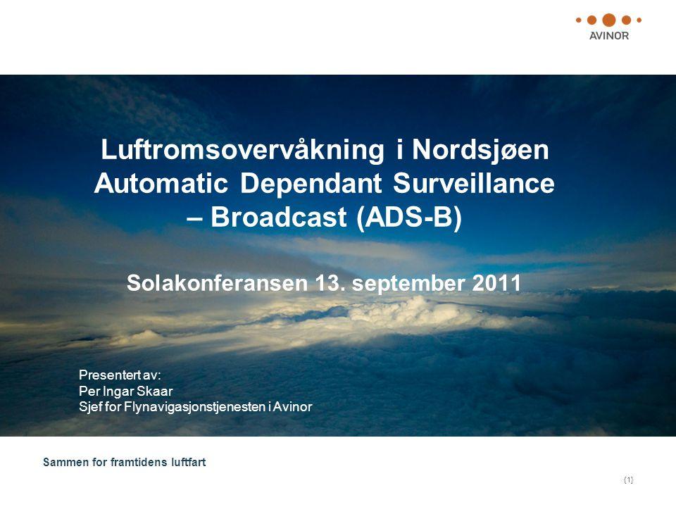 Luftromsovervåkning i Nordsjøen Automatic Dependant Surveillance – Broadcast (ADS-B) Solakonferansen 13. september 2011