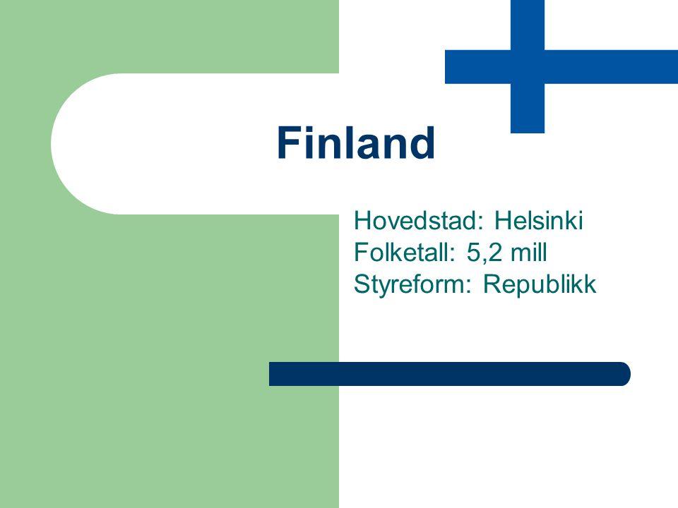 Hovedstad: Helsinki Folketall: 5,2 mill Styreform: Republikk