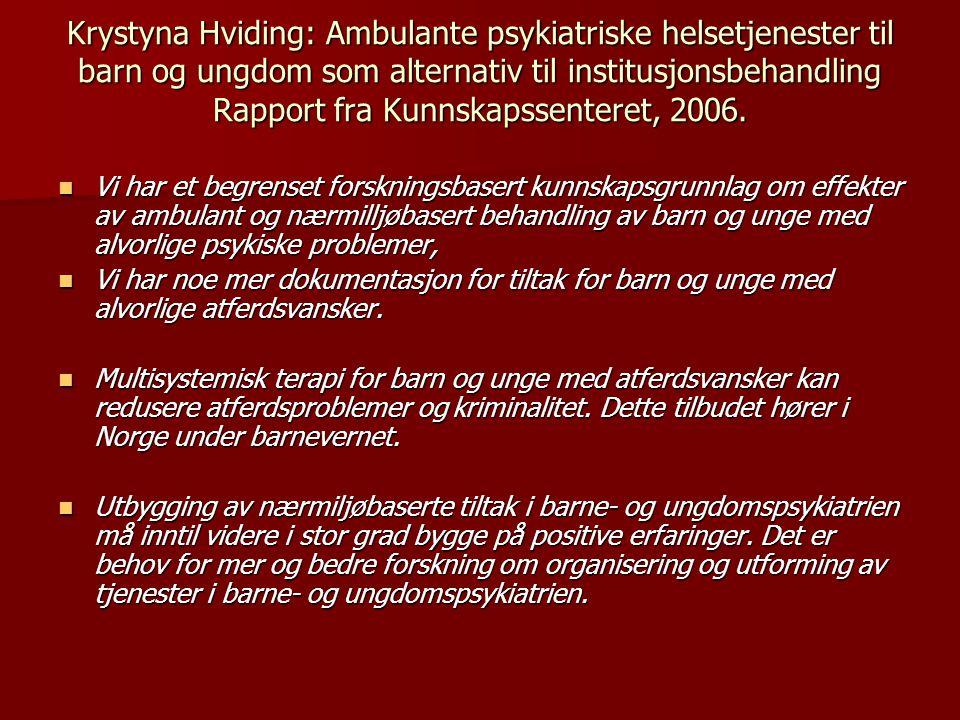 Krystyna Hviding: Ambulante psykiatriske helsetjenester til barn og ungdom som alternativ til institusjonsbehandling Rapport fra Kunnskapssenteret, 2006.
