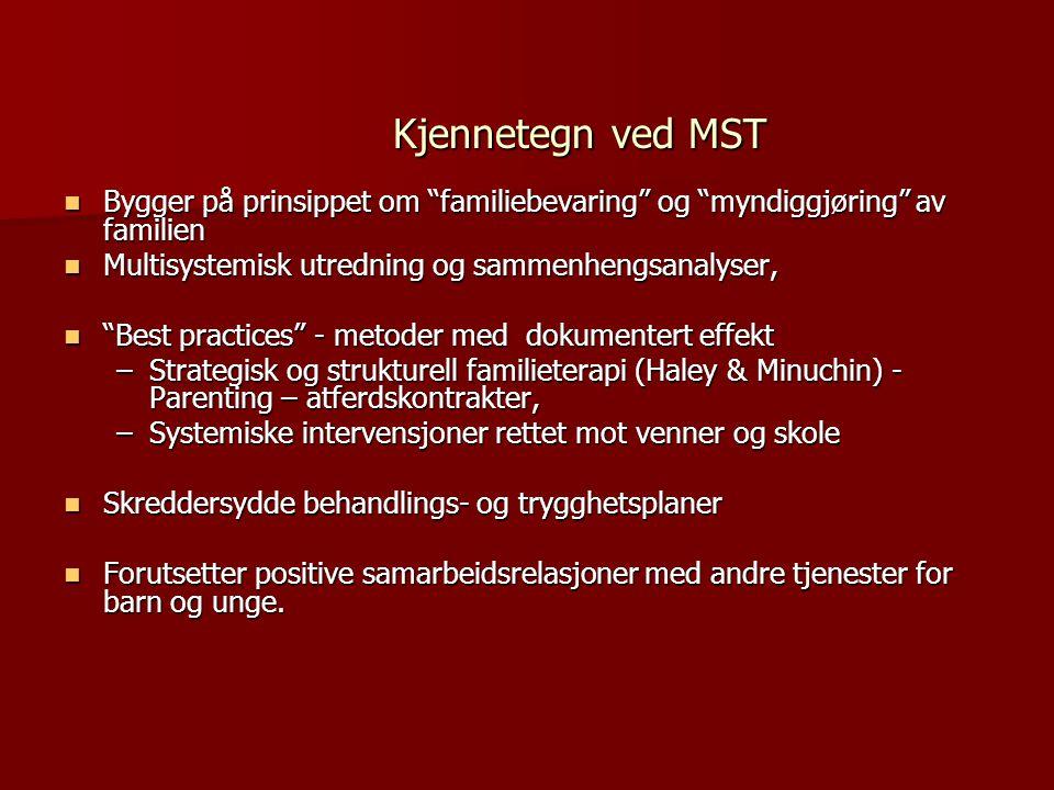 Kjennetegn ved MST Bygger på prinsippet om familiebevaring og myndiggjøring av familien. Multisystemisk utredning og sammenhengsanalyser,