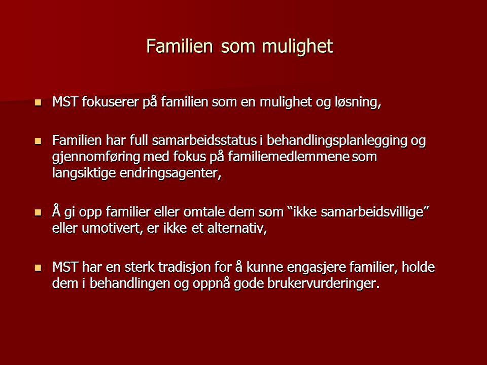 Familien som mulighet MST fokuserer på familien som en mulighet og løsning,