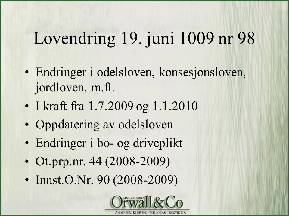 Lovendring 19. juni 1009 nr 98 Endringer i odelsloven, konsesjonsloven, jordloven, m.fl. I kraft fra 1.7.2009 og 1.1.2010.