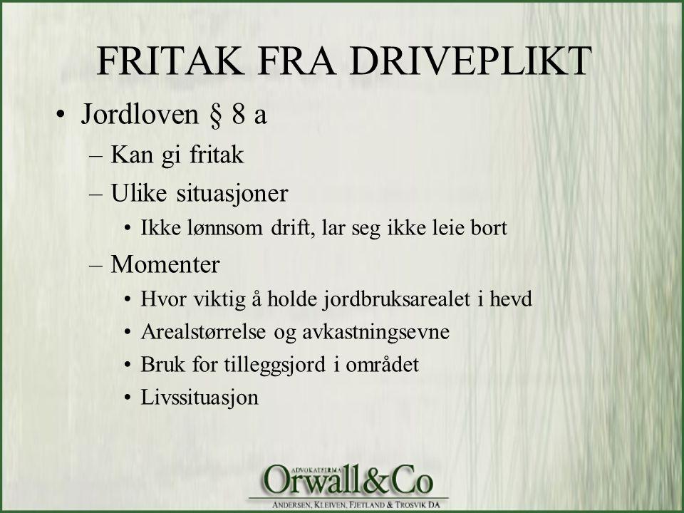 FRITAK FRA DRIVEPLIKT Jordloven § 8 a Kan gi fritak Ulike situasjoner