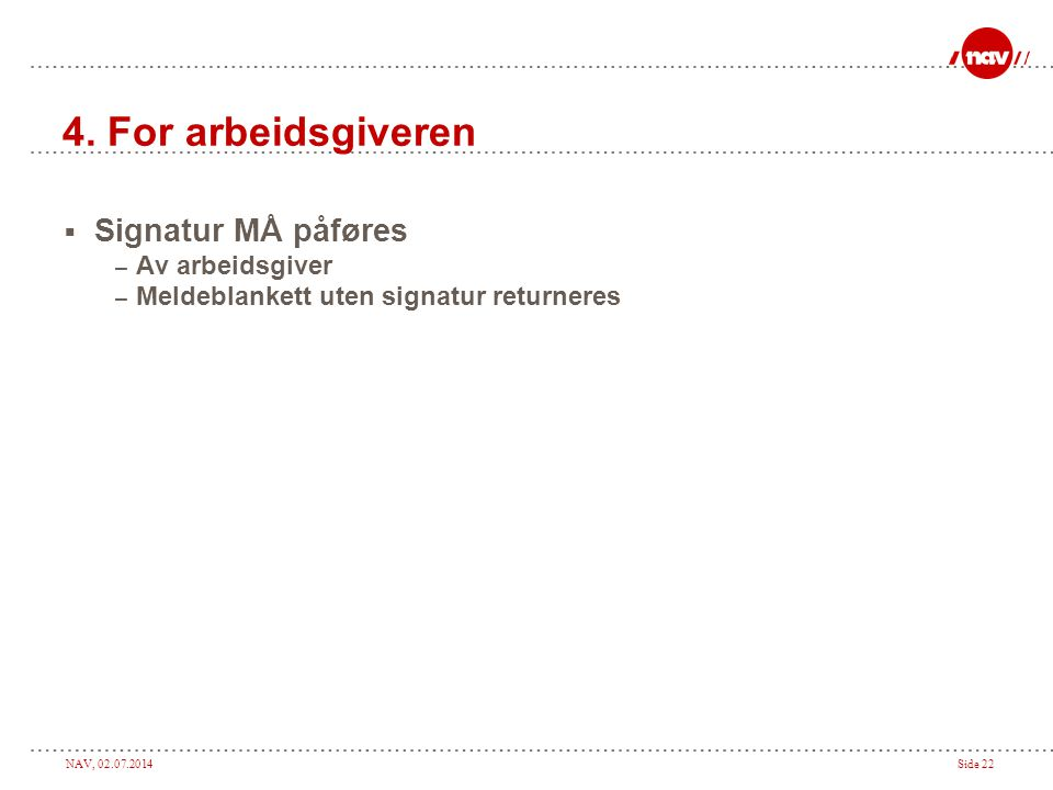 4. For arbeidsgiveren Signatur MÅ påføres Av arbeidsgiver