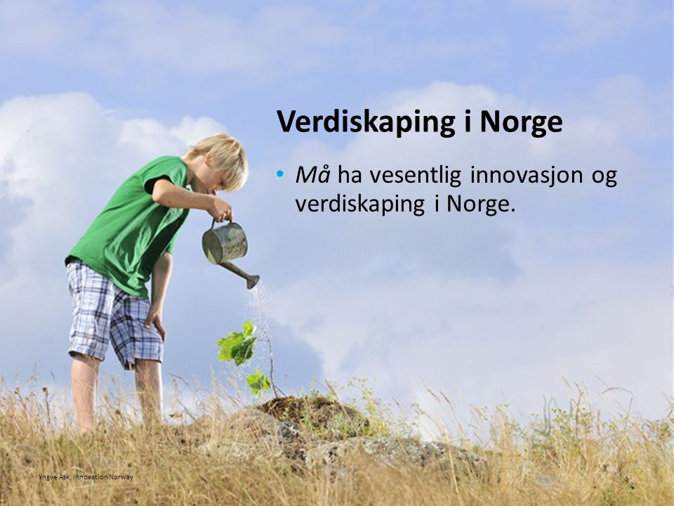 Verdiskaping i Norge Må ha vesentlig innovasjon og verdiskaping i Norge. Hovedregel: