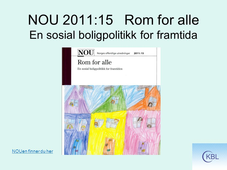 NOU 2011:15 Rom for alle En sosial boligpolitikk for framtida