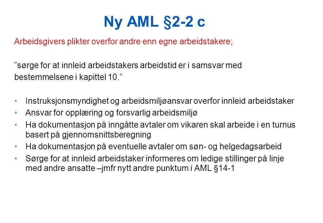 Ny AML §2-2 c Arbeidsgivers plikter overfor andre enn egne arbeidstakere; sørge for at innleid arbeidstakers arbeidstid er i samsvar med.
