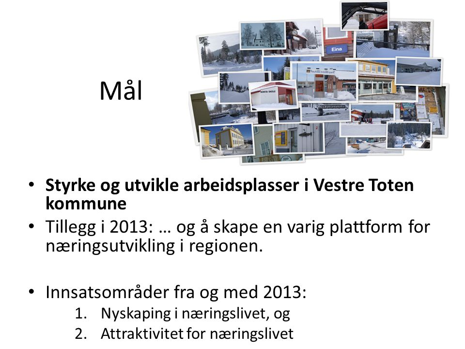 Mål Styrke og utvikle arbeidsplasser i Vestre Toten kommune